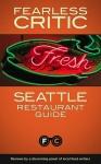Fearless Critic Seattle Restaurant Guide - Robin Goldstein, Carissa Bluestone, Jay Friedman, Robin Goldstein