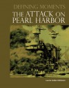 Defining Moments: The Attack on Pearl Harbor - Laurie Collier Hillstrom