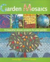 Garden Mosaics: 19 Beautiful Mosaic Projects For Your Garden - Emma Biggs, Tessa Hunkin