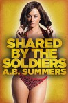 Shared By The Soldiers: A Hotwife Story (Wife Watching, Menage Romance) - A.B. Summers