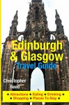 Edinburgh & Glasgow Travel Guide: Attractions, Eating, Drinking, Shopping & Places To Stay - Christopher Reed