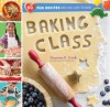 Baking Class: 50 Fun Recipes Kids Will Love to Bake! - Deanna F. Cook