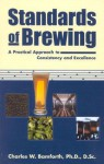 Standards of Brewing: Formulas for Consistency and Excellence - Charles W. Bamforth