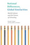 National Differences, Global Similarities: World Culture and the Future of Schooling - David P. Baker, Gerald K. Letendre, Gerald LeTendre