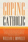 Coping Catholic: A Memoir of Practical Faith - William J. Donnelly