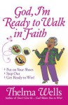 God, I'm Ready to Walk in Faith: Put on Your Shoes, Step Out, and Get Ready to Win! - Thelma Wells