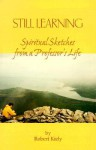 Still Learning: Spiritual Sketches from a Professor's Life - Robert Kiely