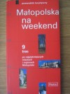 Małopolska na weekend. 9 tras po najpiękniejszych miastach i regionach Małopolski - Katarzyna Firlej-Adamczak, Sławomir Adamczak