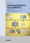 Automatisieren Mit Simatic: Integriertes Automatisieren Mit Simatic S7-300/400. Controller, Software, Programmierung, Datenkommunikation, Bedienen Und Beobachten - Hans Berger