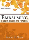 Embalming: History, Theory, and Practice, Fifth Edition Embalming: History, Theory, and Practice, Fifth Edition - Robert Mayer