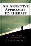 An Affective Approach to Therapy: Treating Invisible and Inaudible Clients - Ronald Howard