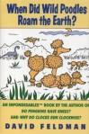 When Did Wild Poodles Roam the Earth? An Imponderables Book - David Feldman