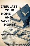 Insulate Your Home and Save Money - Polyurethane Insulation - James Brown, Craig Doherty