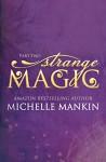 STRANGE MAGIC - Part Two (The MAGIC series Book 2) - Michelle Mankin