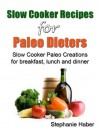 Slow Cooker Recipes for Paleo Dieters. Healthy and Delicious Breakfast, Lunch and Dinner Gluten Free Paleo Meals. - Stephanie Haber