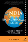 India And The Global Financial Crisis: Managing Money And Finance (Anthem South Asian Studies) - Y.V. Reddy