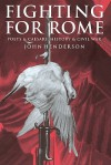 Fighting for Rome: Poets and Caesars, History and Civil War - John Henderson