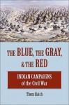The Blue, the Gray and the Red, - Thom Hatch