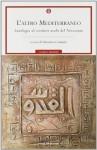L'altro Mediterraneo: antologia di scrittori arabi del Novecento - Valentina Colombo
