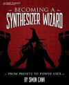 Becoming a Synthesizer Wizard: From Presets to Power User - Simon Cann