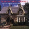Old Ontario Houses: Traditions in Local Architecture - Tom Cruickshank, John De Visser