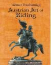 Austrian Art of Riding: Five Centuries - Werner Poscharnigg, RICHARD F WILLIAMS, Sylvia Loch
