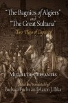 """The Bagnios of Algiers"" and ""The Great Sultana"": Two Plays of Captivity - Miguel de Cervantes Saavedra, Barbara Fuchs, Miguel de Ilika"