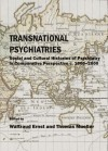 Transnational Psychiatries: Social and Cultural Histories of Psychiatry in Comparative Perspective, c. 1800-2000 - Waltraud Ernst, Thomas Müller