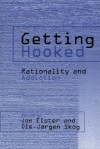Getting Hooked: Rationality and Addiction - Jon Elster