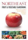 Northeast Fruit & Vegetable Gardening: Plant, Grow, and Eat the Best Edibles for Northeast Gardens - Charlie Nardozzi