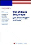 Transatlantic Encounters Volume I: Public Uses and Misuses of History in Europe and the United States - David Keith Adams