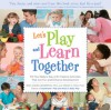 Let's Play and Learn Together: Playful Parenting Games and Activities for Nurturing Your Baby's Skills - Roni Cohen Leiderman, Wendy Masi