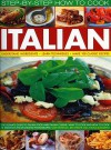 Complete Illustrated Guide to Italian Co (Step By Step How to Cook) - Kate WHitman, Kate Whiteman, Jeni Wright, Angela Boggiano