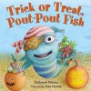 Trick or Treat, Pout-Pout Fish (A Pout-Pout Fish Mini Adventure) - Deborah Diesen, Dan Hanna