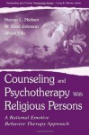 Counseling and Psychotherapy with Religious Persons: A Rational Emotive Behavior Therapy Approach (LEA's Personality & Clinical Psychology) - Stevan Lars Nielsen, W. Brad Johnson, Stevan L. Nielsen