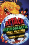 Attack of the Intergalactic Soul Hunters - Timothy Carter