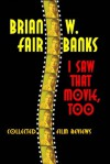 I Saw That Movie, Too: Collected Film Reviews - Brian W. Fairbanks