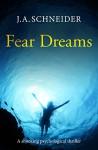 FEAR DREAMS - J.A. Schneider
