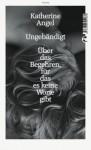 Ungebändigt: Über das Begehren, für das es keine Worte gibt (German Edition) - Katherine Angel, Gertraude Krueger