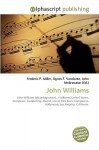 John Williams - Agnes F. Vandome, John McBrewster, Sam B Miller II