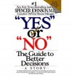 "[(""Yes"" or ""No"": the Guide to Better Decisions: A Story )] [Author: Spencer Johnson] [Aug-1993] - Spencer Johnson"