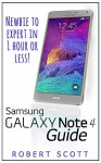 Galaxy Note 4 Guide: Newbie to Expert in 1 Hour or Less (Free Bonus Included) (Samsung, galaxy 5s, galaxy note 4, s pen, galaxy note 4 guide, galaxy note edge) - Robert Scott