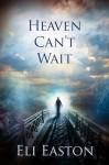 Heaven Can't Wait - Eli Easton