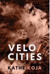 Velocities: Stories - Kathe Koja