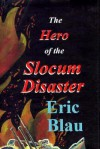 The Hero of the Slocum Disaster - Eric Blau