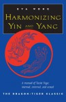 Harmonizing Yin and Yang: The Dragon-Tiger Classic - Eva Wong