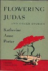 Flowering Judas and Other Stories - Katherine Anne Porter