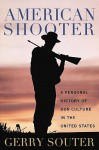 American Shooter: A Personal History of Gun Culture in the United States - Gerry Souter