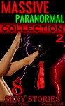Massive Paranormal Collection: Erotic Beasts, Aliens, Tentacles, Creatures & More! (Sexy Paranormal Erotica Book 2) - Jezebel Rose, Jessie Dame