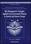 Risk Management Strategies Applied to Environmental Cleanup in Central and Eastern Europe - Richard C. Ragaini, R. C. Ragani